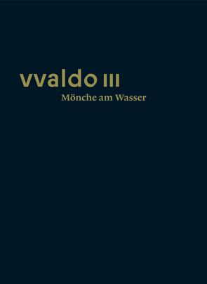 vvaldo III – Mönche am Wasser von Erhart,  Peter, Hüeblin,  Jakob Kuratli, Moeschlin,  Kathrin
