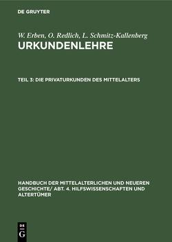 Handbuch der mittelalterlichen und neueren Geschichte. Hilfswissenschaften… / Die Privaturkunden des Mittelalters von Below,  G. v., Below,  G. von, Erben,  W., Meinecke,  F., Redlich,  O., Schmitz-Kallenberg,  L.