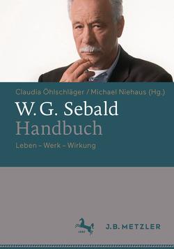 W.G. Sebald-Handbuch von Niehaus,  Michael, Öhlschläger,  Claudia