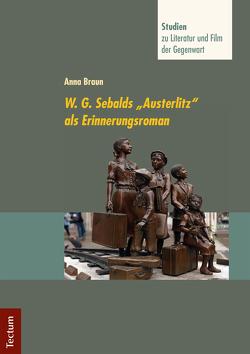 """W. G. Sebalds """"Austerlitz"""" als Erinnerungsroman von Braun,  Anna Maria, Neuhaus,  Stefan"""