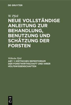 W. Pfeil: Neue vollständige Anleitung zur Behandlung, Benutzung und Schätzung der Forsten / Kritisches Repertorium der Forstwirthschaft und ihrer Hülfswissenschaften von Pfeil,  Wilhelm