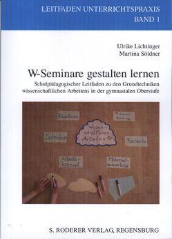 W-Seminare gestalten lernen von Lichtinger,  Ulrike, Söldner,  Martina