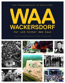 WAA Wackersdorf – Vor und hinter dem Zaun von Götz,  Gerhard, Schleicher,  Anne Madlene