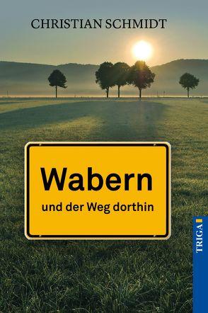 Wabern – und der Weg dorthin von Schmidt,  Christian