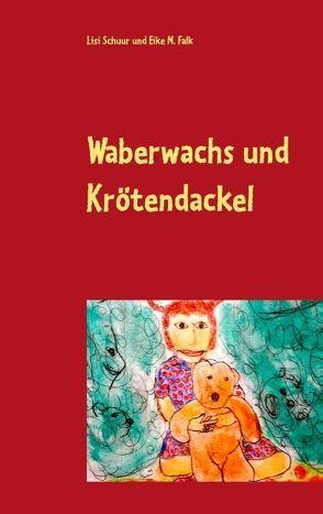 Waberwachs und Krötendackel von Falk,  Eike M., Schuur,  Lisi