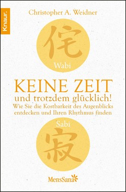 Wabi Sabi – Keine Zeit und trotzdem glücklich! von Weidner,  Christopher A.
