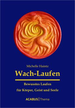 Wach-Laufen – Bewusstes Laufen für Körper, Geist und Seele von Haintz,  Michelle
