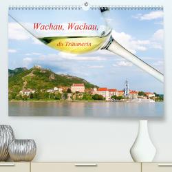 Wachau, Wachau, du Träumerin (Premium, hochwertiger DIN A2 Wandkalender 2021, Kunstdruck in Hochglanz) von Frank,  Johann