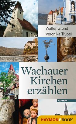 Wachauer Kirchen erzählen von Grond,  Walter, Trubel,  Veronika