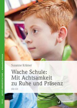 Wache Schule – Mit Achtsamkeit zu Ruhe und Präsenz von Krämer,  Susanne