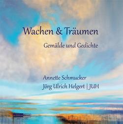 Wachen & Träumen von Helgert,  Jörg Ulrich, Schmucker,  Annette