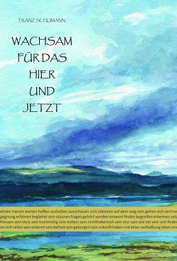 Wachsam für das Hier und Jetzt von Kuric,  Isabella, Schumann,  Franz