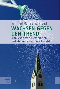 Wachsen gegen den Trend von Härle,  Wilfried