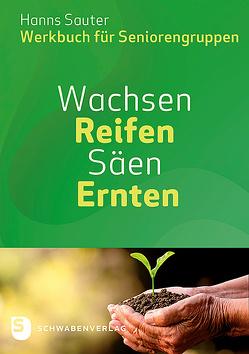 Wachsen – Reifen – Säen – Ernten von Sauter,  Hanns