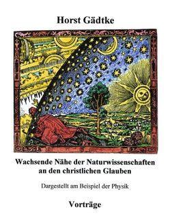 Wachsende Nähe der Naturwissenschaften an den christlichen Glauben von Gädtke,  Horst