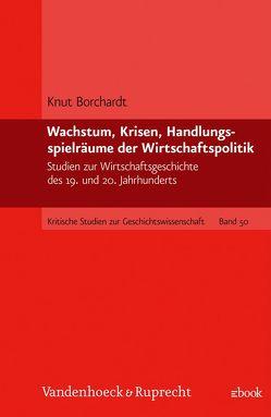 Wachstum, Krisen, Handlungsspielräume der Wirtschaftspolitik von Borchardt,  Knut