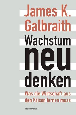 Wachstum neu denken von Galbraith,  James K., Stäuber,  Peter