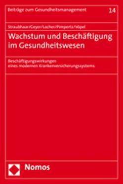 Wachstum und Beschäftigung im Gesundheitswesen von Geyer,  Gunnar, Locher,  Heinz, Pimpertz,  Jochen, Straubhaar,  Thomas, Vöpel,  Henning