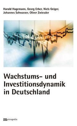 Wachstums und Investitionsdynamik in Deutschland von Erber,  Georg, Geiger,  Niels, Hagemann,  Harald, Schwarzer,  Johannes, Zwiessler,  Oliver