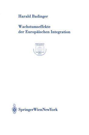 Wachstumseffekte der europäischen Integration von Badinger,  Harald