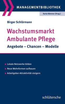 Wachstumsmarkt Ambulante Pflege von Kämmer,  Karla, Schlürmann,  Birger