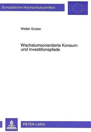 Wachstumsorientierte Konsum- und Investitionspfade von Gruber,  Walter