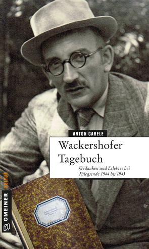 Wackershofer Tagebuch von Gabele,  Anton, Koenig,  Manfred