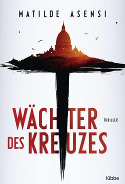 Wächter des Kreuzes von Asensi,  Matilde, Schmid,  Silvia