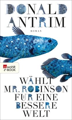 Wählt Mr. Robinson für ein besseres Leben von Antrim,  Donald, Eugenides,  Jeffrey, Röckelein,  Gottfried