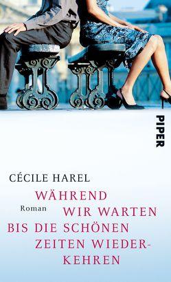 Während wir warten, bis die schönen Zeiten wiederkehren von Harel,  Cécile, Ranke,  Elsbeth
