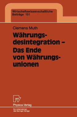 Währungsdesintegration — Das Ende von Währungsunionen von Muth,  Clemens