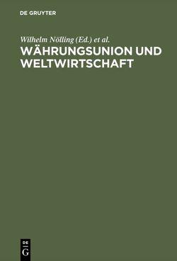 Währungsunion und Weltwirtschaft von Becker,  Wolf D, Biedenkopf,  Kurt, Fand,  David, Nölling,  Wilhelm, Schachtschneider,  Karl A, Starbatty,  Joachim
