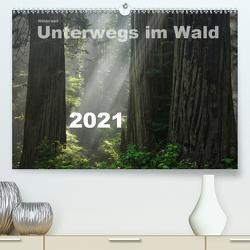 Wälderweit – Unterwegs im Wald I (Premium, hochwertiger DIN A2 Wandkalender 2021, Kunstdruck in Hochglanz) von Bauffold,  Christian