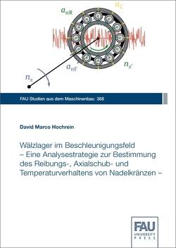 Wälzlager im Beschleunigungsfeld – Eine Analysestrategie zur Bestimmung des Reibungs-, Axialschub- und Temperaturverhaltens von Nadelkränzen – von Hochrein,  David