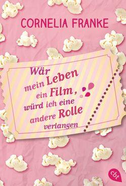 Wär mein Leben ein Film, würd ich eine andere Rolle verlangen von Franke,  Cornelia