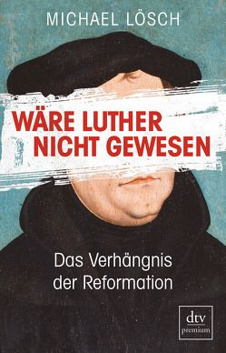 Wäre Luther nicht gewesen von Lösch,  Michael
