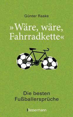 """""""Wäre, wäre, Fahrradkette"""". Die besten Fußballersprüche von Raake,  Günter"""