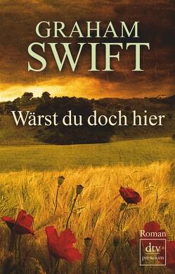 Wärst du doch hier von Höbel,  Susanne, Swift,  Graham