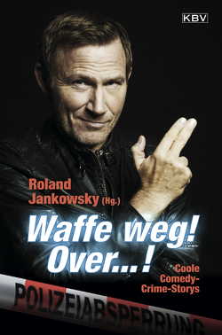 Waffe weg! Over…! von Eßer,  Angela, Godazgar,  Peter, Jankowsky,  Roland, Kramp,  Ralf, Sauer,  Beate, Stickelbroeck,  Klaus