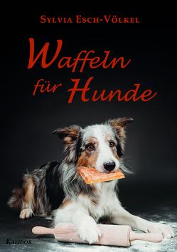 Waffeln für Hunde von Esch-Völkel,  Sylvia