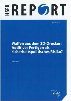 Waffen aus dem 3D-Drucker: Additives Fertigen als sicherheitspolitisches Risiko? von Fey,  Marco