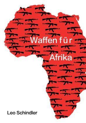 Waffen für Afrika von Schindler,  Leo