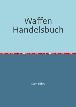 Waffen Handelsbuch von Lührs,  Sven