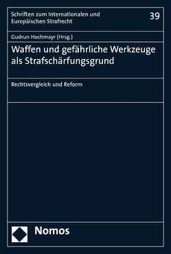 Waffen und gefährliche Werkzeuge als Strafschärfungsgrund von Hochmayr,  Gudrun