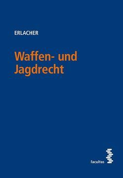 Waffen- und Jagdrecht von Erlacher,  Eva