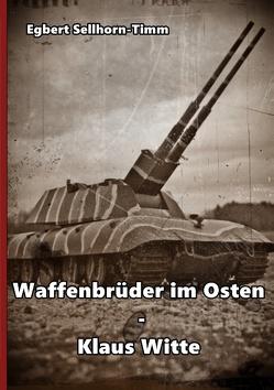 Waffenbrüder im Osten – Klaus Witte von Sellhorn-Timm,  Egbert