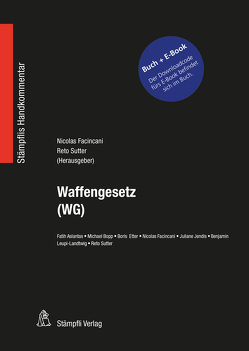 Waffengesetz (WG) – Bundle von Aslantas,  Fatih, Bopp,  Michael, Etter,  Boris, Facincani,  Nicolas, Jendis,  Juliane, Leupi-Landtwing,  Benjamin, Sutter,  Reto