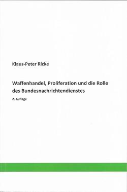 Waffenhandel, Proliferation und die Rolle des Bundesnachrichtendienstes von Ricke,  Klaus-Peter
