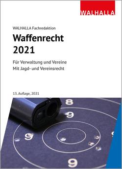 Waffenrecht 2021 von Walhalla Fachredaktion