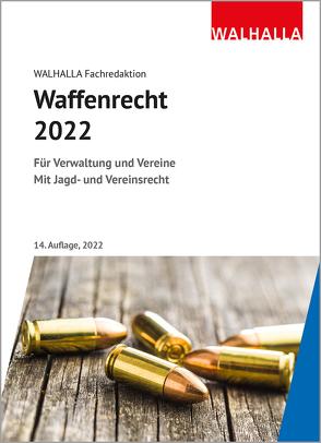 Waffenrecht 2022 von Walhalla Fachredaktion